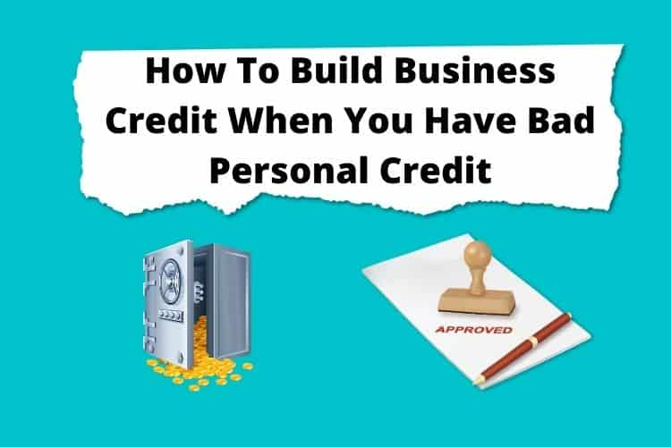 How To Build Business Credit When You Have Bad Personal Credit