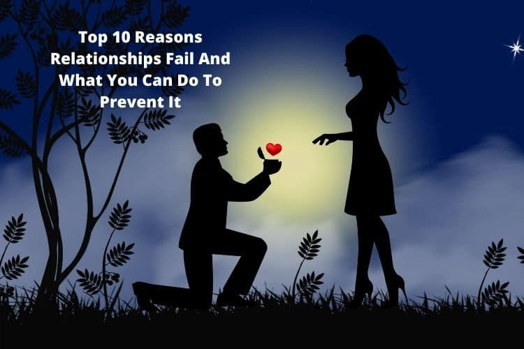 Top 10 Reasons Relationships Fail And What You Can Do To Prevent It