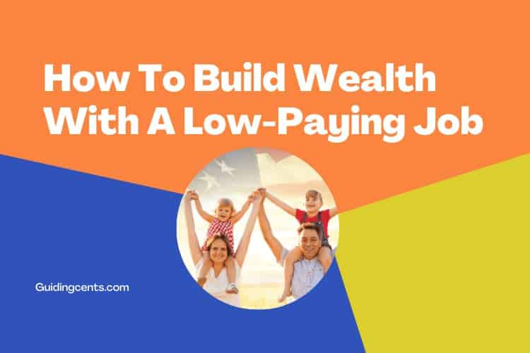 How To Build Wealth With A Low Paying Job
