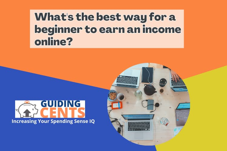 What's the best way for a beginner to earn an income online?
